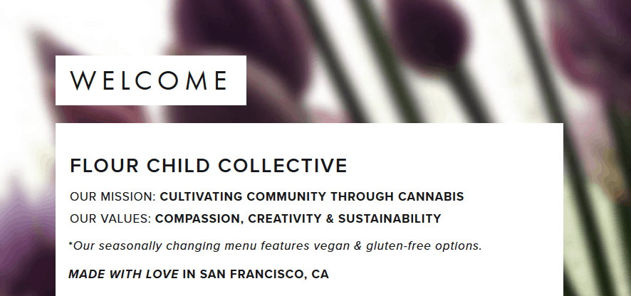 FlourChild Collective Welcome Banner, text: Our Mission, Cultivating Community through cannabis; Our Values: compassion, creativity & sustainability; *Our seasonally changing menu features vegan & gluten-free options.;Made with love in San Francisco, CA.